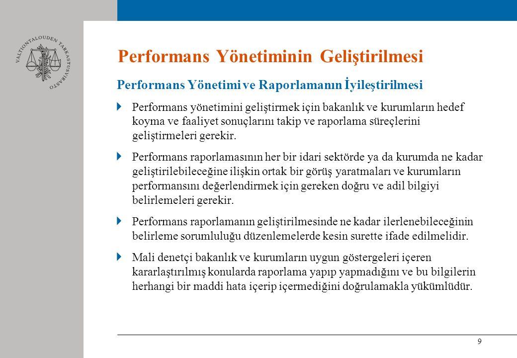 9 Performans Yönetiminin Geliştirilmesi Performans Yönetimi ve Raporlamanın İyileştirilmesi Performans yönetimini geliştirmek için bakanlık ve kurumların hedef koyma ve faaliyet sonuçlarını takip ve raporlama süreçlerini geliştirmeleri gerekir.