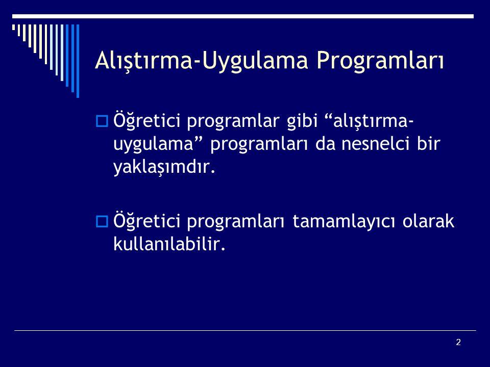 2 Alıştırma-Uygulama Programları  Öğretici programlar gibi alıştırma- uygulama programları da nesnelci bir yaklaşımdır.