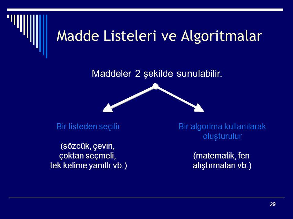 29 Madde Listeleri ve Algoritmalar Maddeler 2 şekilde sunulabilir.