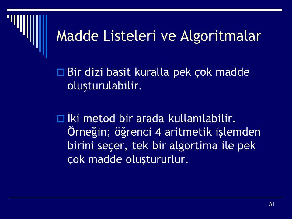 31 Madde Listeleri ve Algoritmalar  Bir dizi basit kuralla pek çok madde oluşturulabilir.