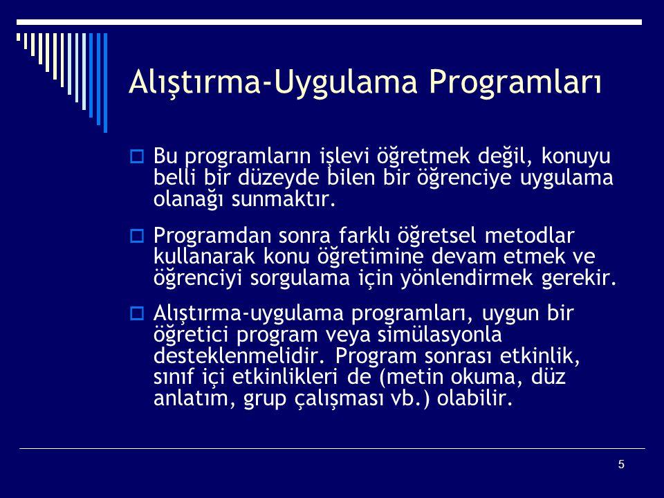 5 Alıştırma-Uygulama Programları  Bu programların işlevi öğretmek değil, konuyu belli bir düzeyde bilen bir öğrenciye uygulama olanağı sunmaktır.