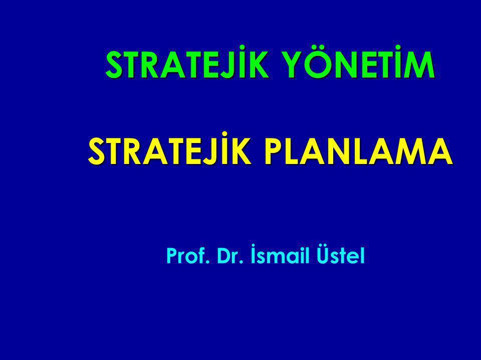 STRATEJİK YÖNETİM STRATEJİK PLANLAMA Prof. Dr. İsmail Üstel