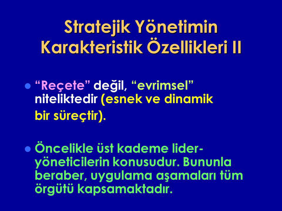 """Stratejik Yönetimin Karakteristik Özellikleri II  """"Reçete"""" değil, """"evrimsel"""" niteliktedir (esnek ve dinamik bir süreçtir).  Öncelikle üst kademe lid"""