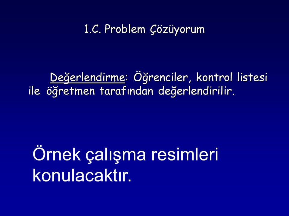 1.C. Problem Çözüyorum Değerlendirme: Öğrenciler, kontrol listesi ile öğretmen tarafından değerlendirilir. Değerlendirme: Öğrenciler, kontrol listesi