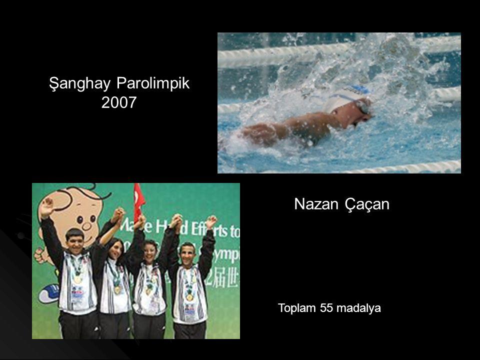 Şanghay Parolimpik 2007 Nazan Çaçan Toplam 55 madalya