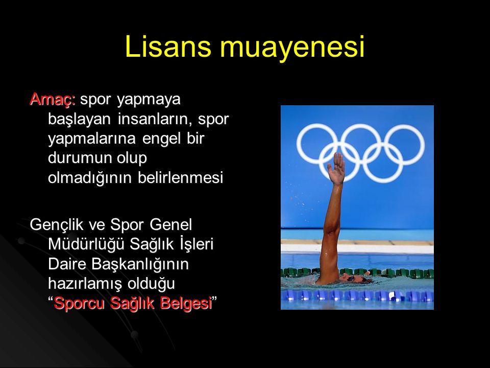 Lisans muayenesi Amaç: spor yapmaya başlayan insanların, spor yapmalarına engel bir durumun olup olmadığının belirlenmesi Gençlik ve Spor Genel Müdürl