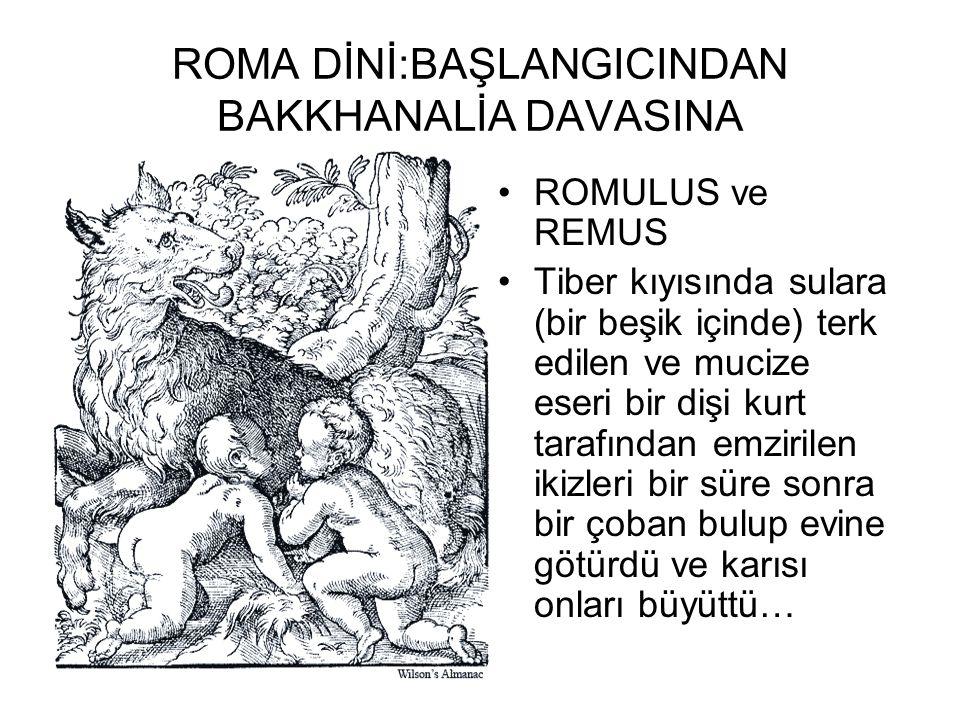 ROMA DİNİ:BAŞLANGICINDAN BAKKHANALİA DAVASINA •ROMULUS ve REMUS •Tiber kıyısında sulara (bir beşik içinde) terk edilen ve mucize eseri bir dişi kurt t