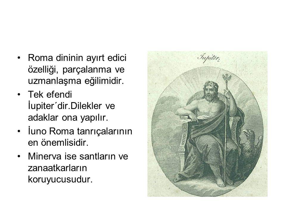 •Roma dininin ayırt edici özelliği, parçalanma ve uzmanlaşma eğilimidir. •Tek efendi İupiter´dir.Dilekler ve adaklar ona yapılır. •İuno Roma tanrıçala
