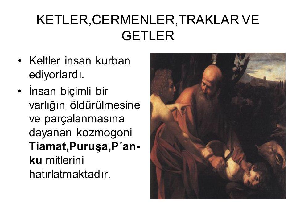 •Keltler insan kurban ediyorlardı. •İnsan biçimli bir varlığın öldürülmesine ve parçalanmasına dayanan kozmogoni Tiamat,Puruşa,P´an- ku mitlerini hatı