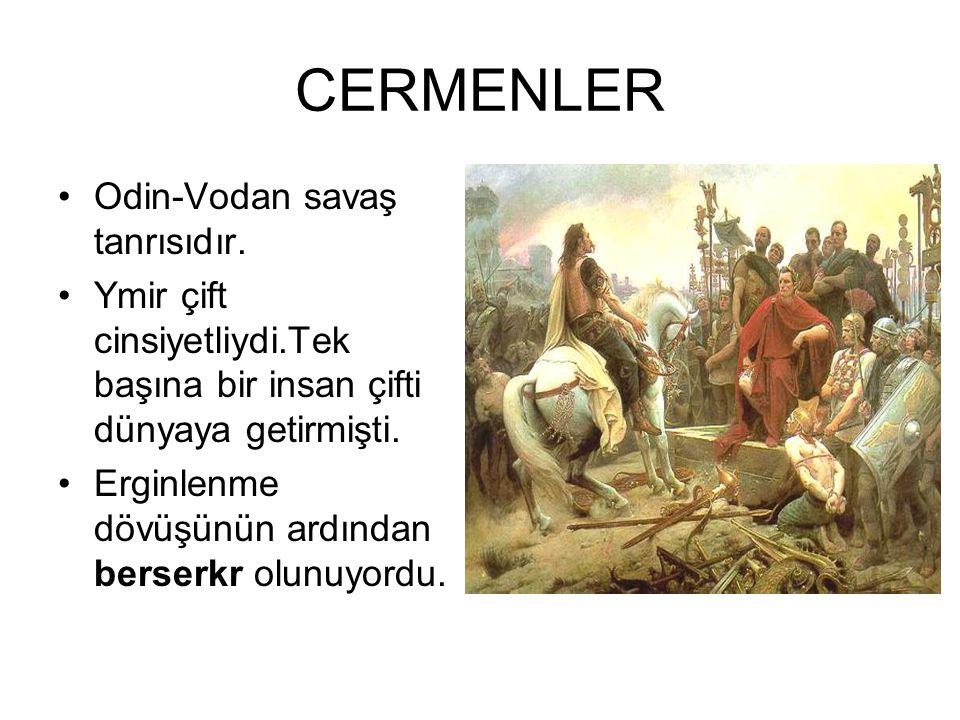 CERMENLER •Odin-Vodan savaş tanrısıdır. •Ymir çift cinsiyetliydi.Tek başına bir insan çifti dünyaya getirmişti. •Erginlenme dövüşünün ardından berserk