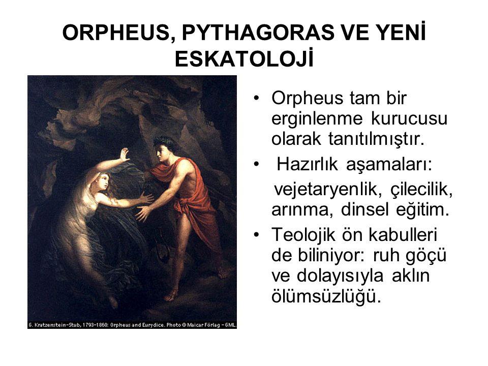 ORPHEUS, PYTHAGORAS VE YENİ ESKATOLOJİ •Orpheus tam bir erginlenme kurucusu olarak tanıtılmıştır. • Hazırlık aşamaları: vejetaryenlik, çilecilik, arın