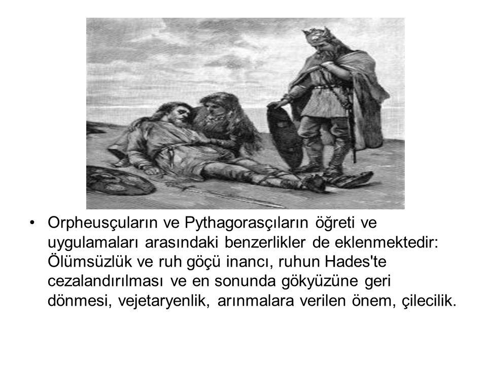 •Orpheusçuların ve Pythagorasçıların öğreti ve uygulamaları arasındaki benzerlikler de eklenmektedir: Ölümsüzlük ve ruh göçü inancı, ruhun Hades'te ce