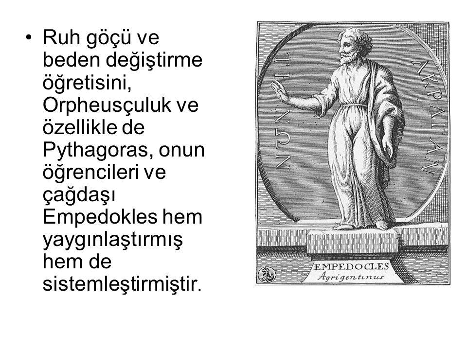 •Ruh göçü ve beden değiştirme öğretisini, Orpheusçuluk ve özellikle de Pythagoras, onun öğrencileri ve çağdaşı Empedokles hem yaygınlaştırmış hem de s