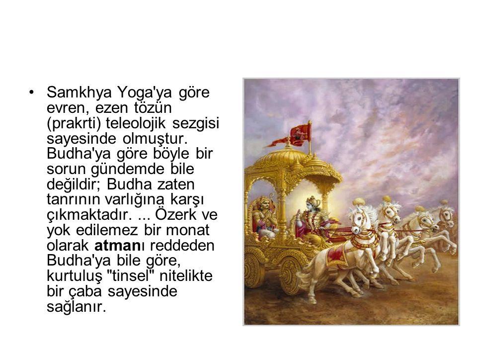 •Samkhya Yoga'ya göre evren, ezen tözün (prakrti) teleolojik sezgisi sayesinde olmuştur. Budha'ya göre böyle bir sorun gündemde bile değildir; Budha z