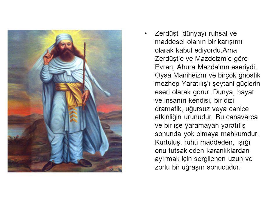•Zerdüşt dünyayı ruhsal ve maddesel olanın bir karışımı olarak kabul ediyordu.Ama Zerdüşt'e ve Mazdeizm'e göre Evren, Ahura Mazda'nın eseriydi. Oysa M