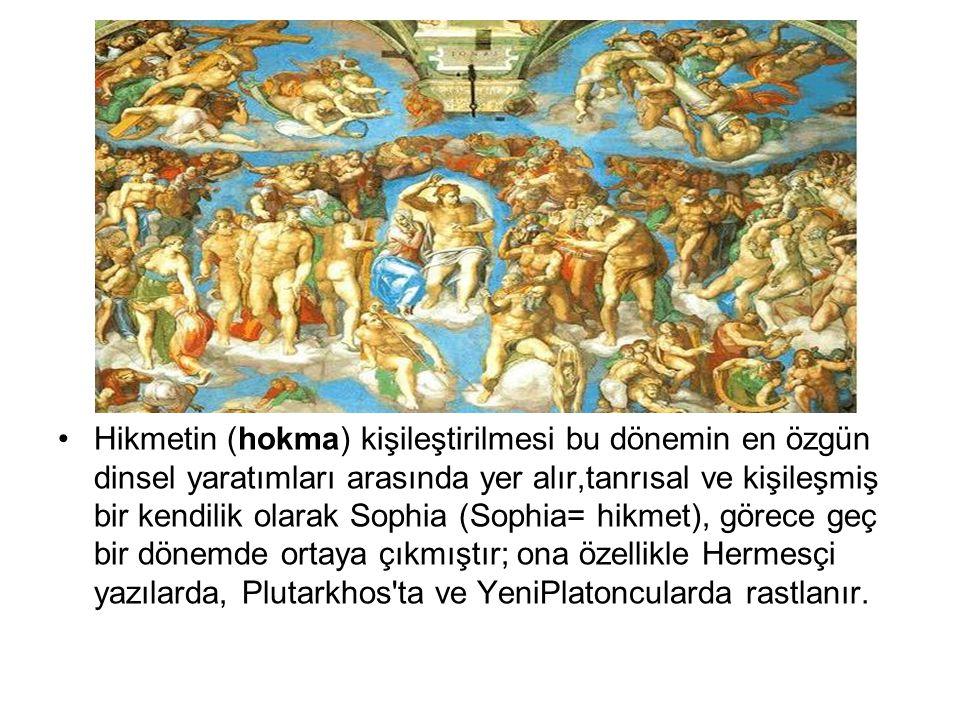 •Hikmetin (hokma) kişileştirilmesi bu dönemin en özgün dinsel yaratımları arasında yer alır,tanrısal ve kişileşmiş bir kendilik olarak Sophia (Sophia=