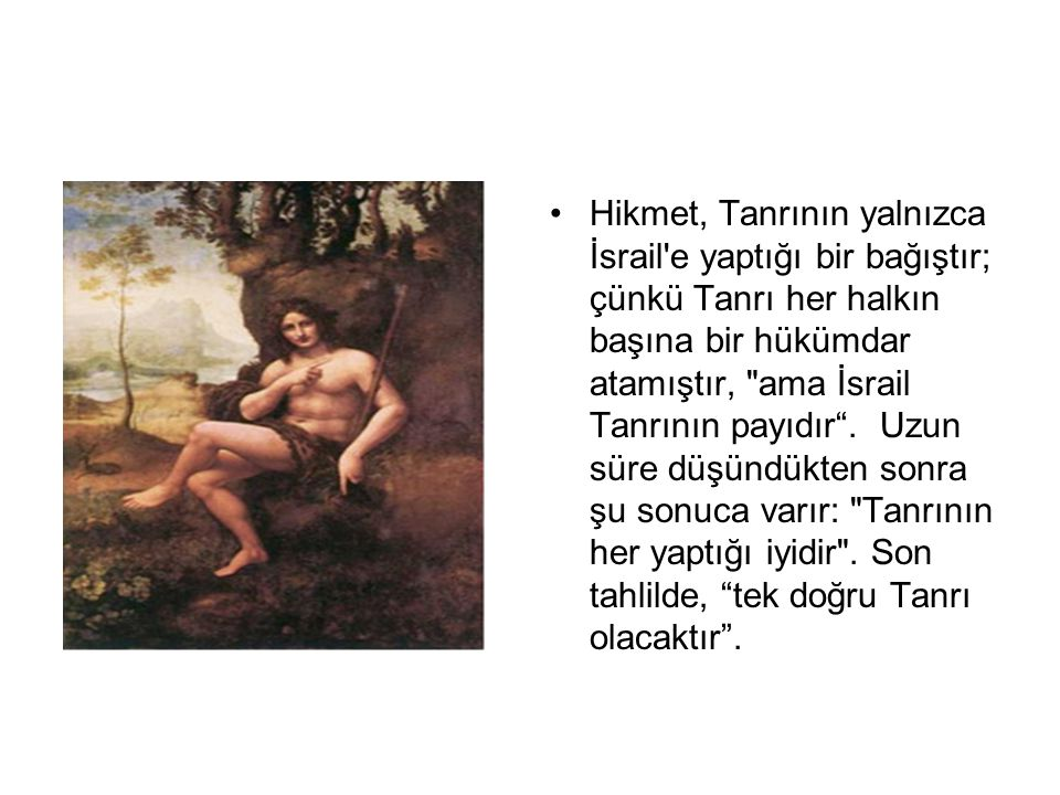 •Hikmet, Tanrının yalnızca İsrail'e yaptığı bir bağıştır; çünkü Tanrı her halkın başına bir hükümdar atamıştır,