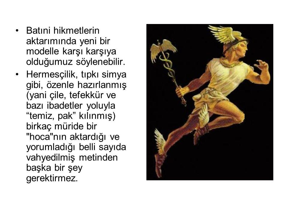 •Batıni hikmetlerin aktarımında yeni bir modelle karşı karşıya olduğumuz söylenebilir. •Hermesçilik, tıpkı simya gibi, özenle hazırlanmış (yani çile,