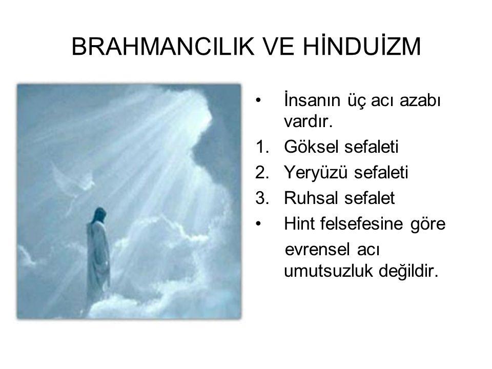 BRAHMANCILIK VE HİNDUİZM •İnsanın üç acı azabı vardır. 1.Göksel sefaleti 2.Yeryüzü sefaleti 3.Ruhsal sefalet •Hint felsefesine göre evrensel acı umuts
