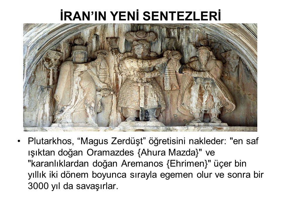 """İRAN'IN YENİ SENTEZLERİ •Plutarkhos, """"Magus Zerdüşt"""" öğretisini nakleder:"""