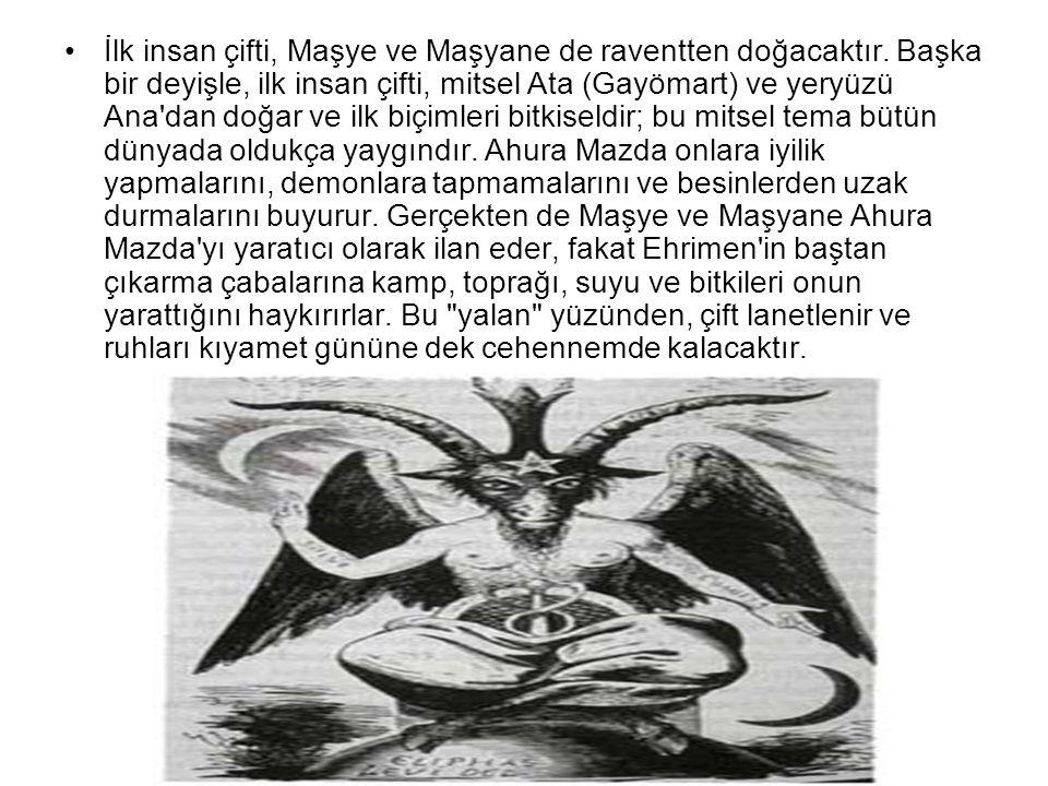 •İlk insan çifti, Maşye ve Maşyane de raventten doğacaktır. Başka bir deyişle, ilk insan çifti, mitsel Ata (Gayömart) ve yeryüzü Ana'dan doğar ve ilk