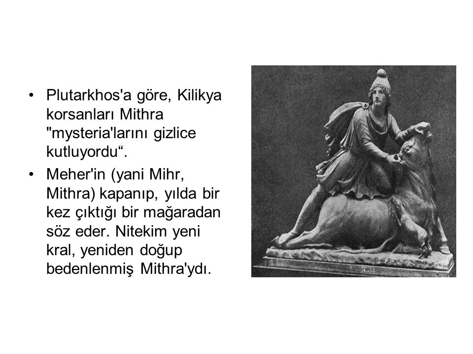 •Plutarkhos'a göre, Kilikya korsanları Mithra