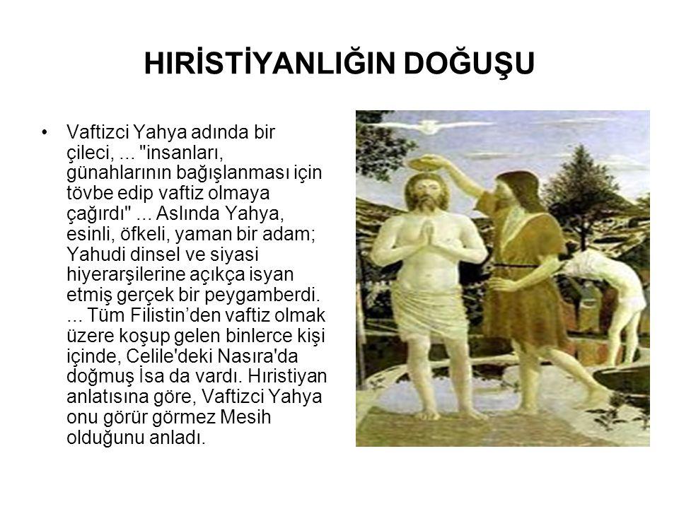 HIRİSTİYANLIĞIN DOĞUŞU •Vaftizci Yahya adında bir çileci,...