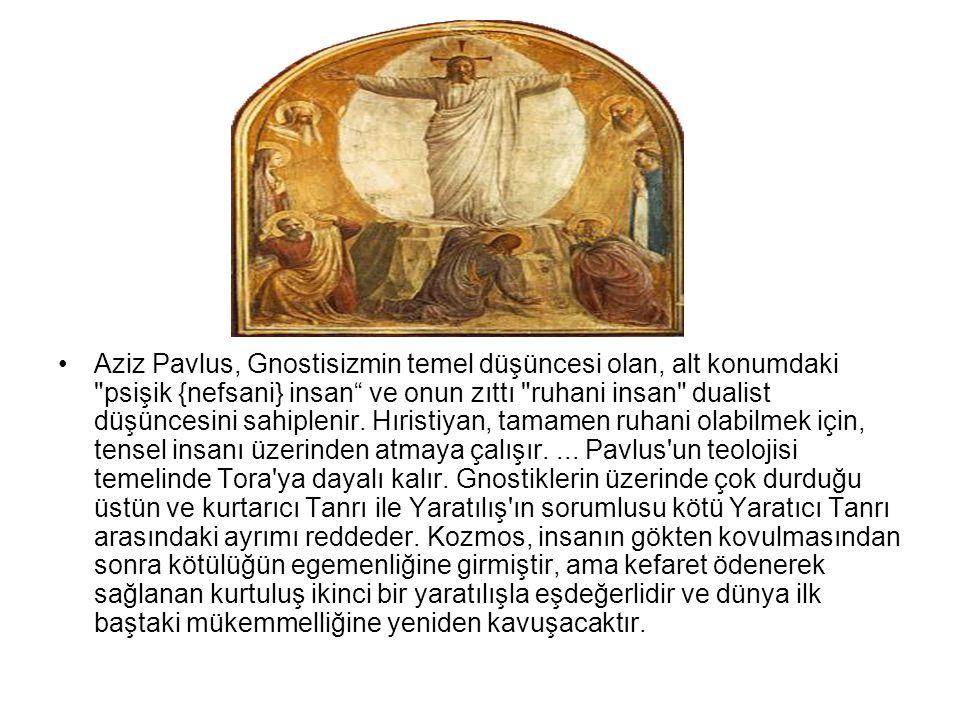 •Aziz Pavlus, Gnostisizmin temel düşüncesi olan, alt konumdaki