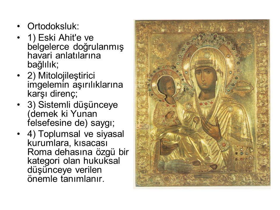 •Ortodoksluk: •1) Eski Ahit'e ve belgelerce doğrulanmış havari anlatılarına bağlılık; •2) Mitolojileştirici imgelemin aşırılıklarına karşı direnç; •3)