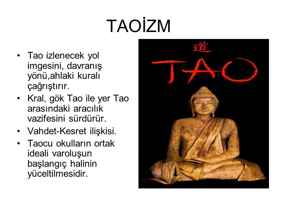 TAOİZM •Tao izlenecek yol imgesini, davranış yönü,ahlaki kuralı çağrıştırır. •Kral, gök Tao ile yer Tao arasındaki aracılık vazifesini sürdürür. •Vahd