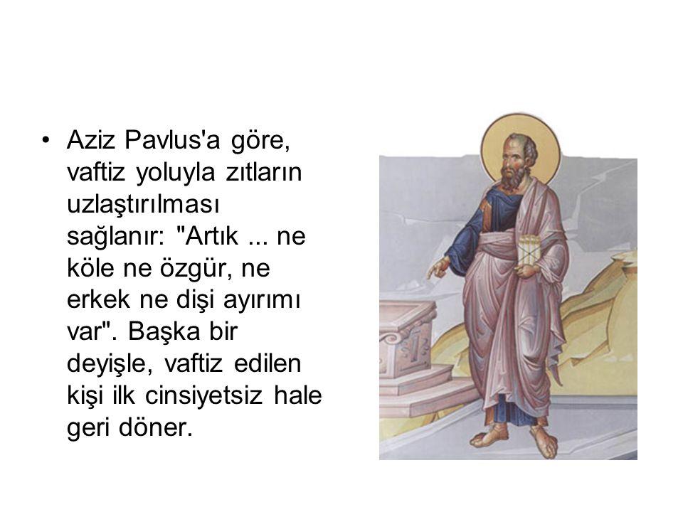 •Aziz Pavlus'a göre, vaftiz yoluyla zıtların uzlaştırılması sağlanır: