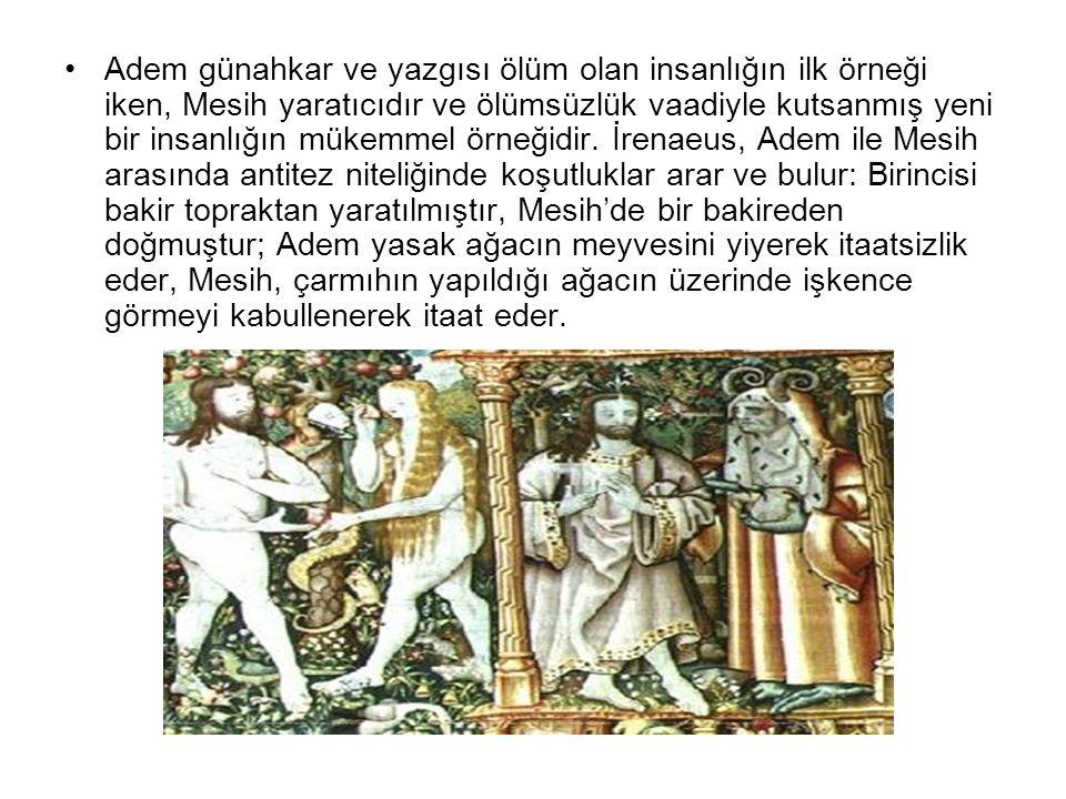 •Adem günahkar ve yazgısı ölüm olan insanlığın ilk örneği iken, Mesih yaratıcıdır ve ölümsüzlük vaadiyle kutsanmış yeni bir insanlığın mükemmel örneği