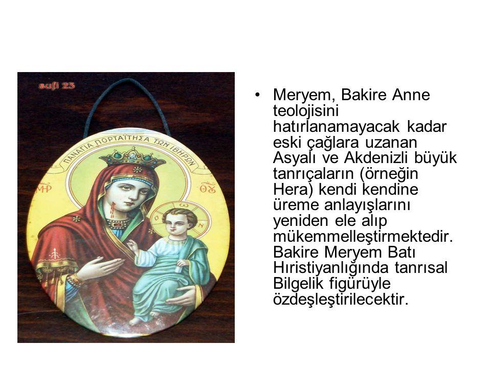 •Meryem, Bakire Anne teolojisini hatırlanamayacak kadar eski çağlara uzanan Asyalı ve Akdenizli büyük tanrıçaların (örneğin Hera) kendi kendine üreme