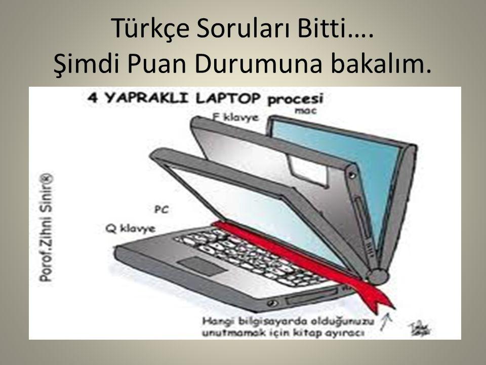 Türkçe Soruları Bitti…. Şimdi Puan Durumuna bakalım.