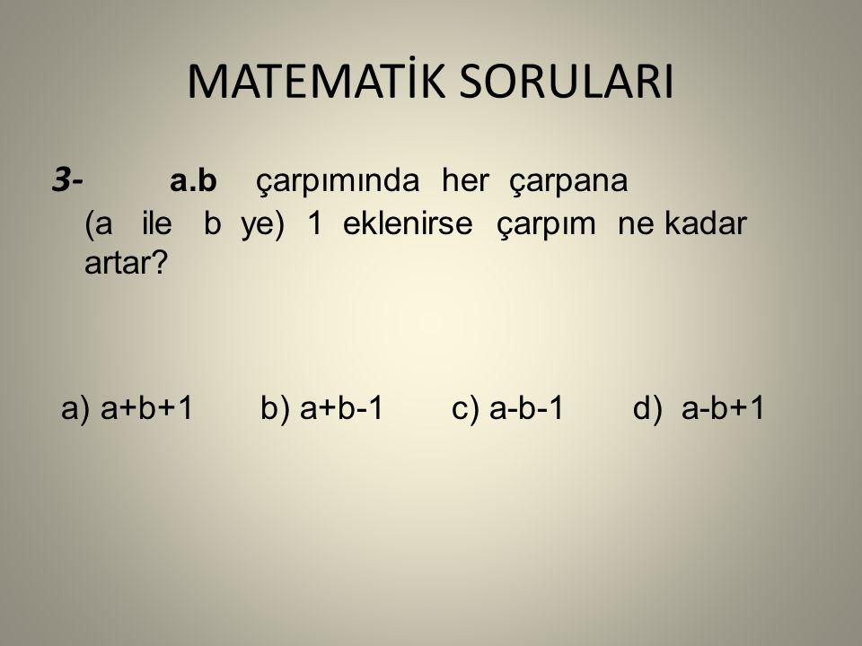 MATEMATİK SORULARI 3- a.b çarpımında her çarpana (a ile b ye) 1 eklenirse çarpım ne kadar artar.