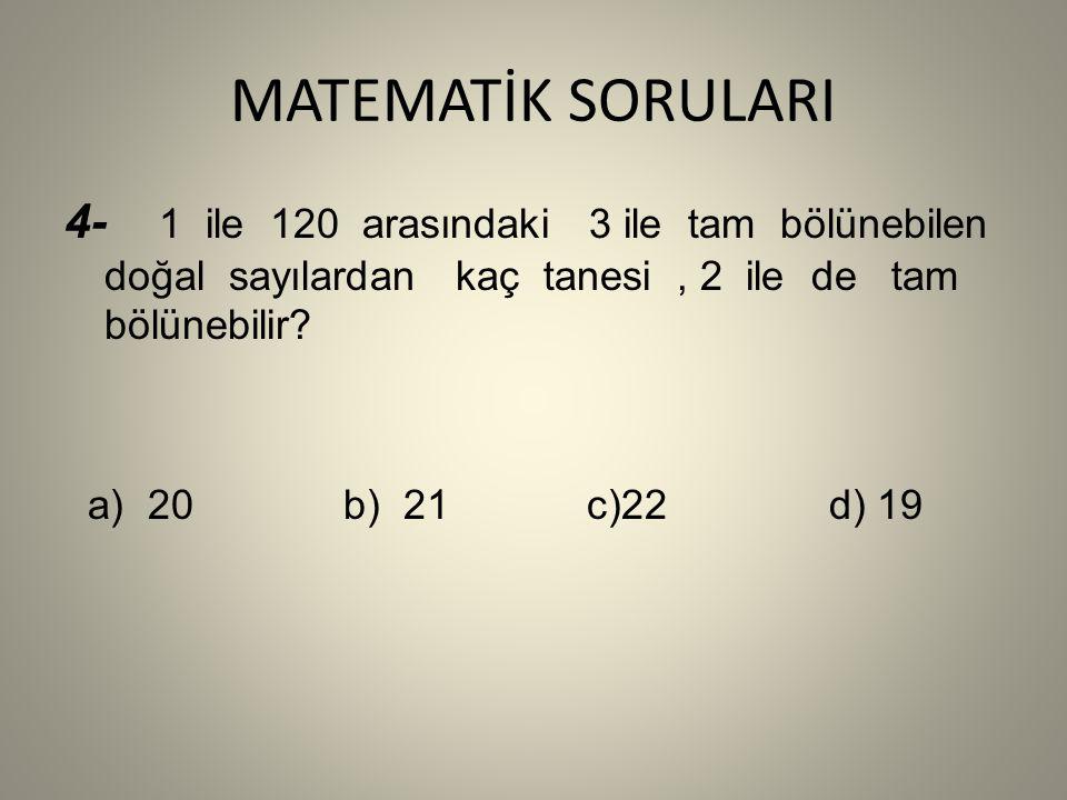 MATEMATİK SORULARI 4- 1 ile 120 arasındaki 3 ile tam bölünebilen doğal sayılardan kaç tanesi, 2 ile de tam bölünebilir.