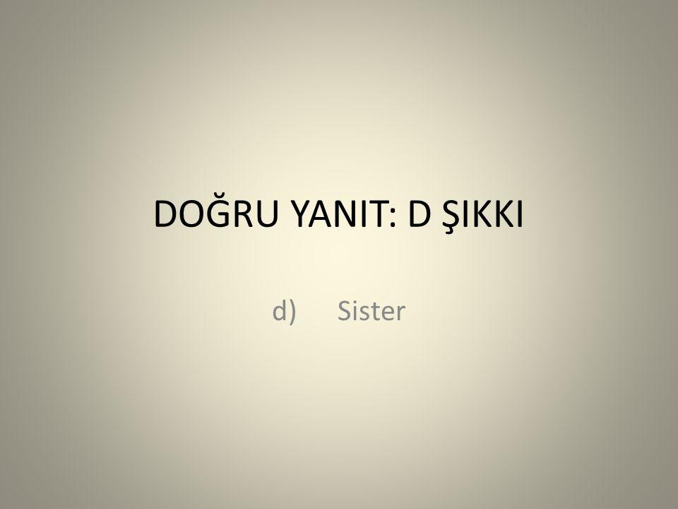 DOĞRU YANIT: D ŞIKKI d) Sister