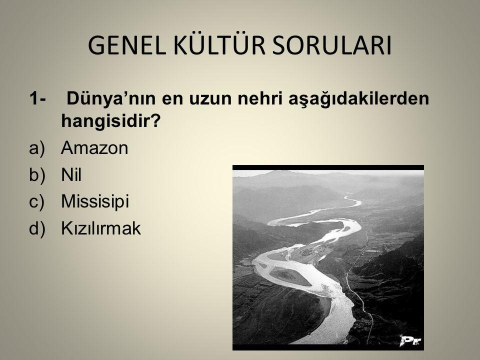 GENEL KÜLTÜR SORULARI 1- Dünya'nın en uzun nehri aşağıdakilerden hangisidir.