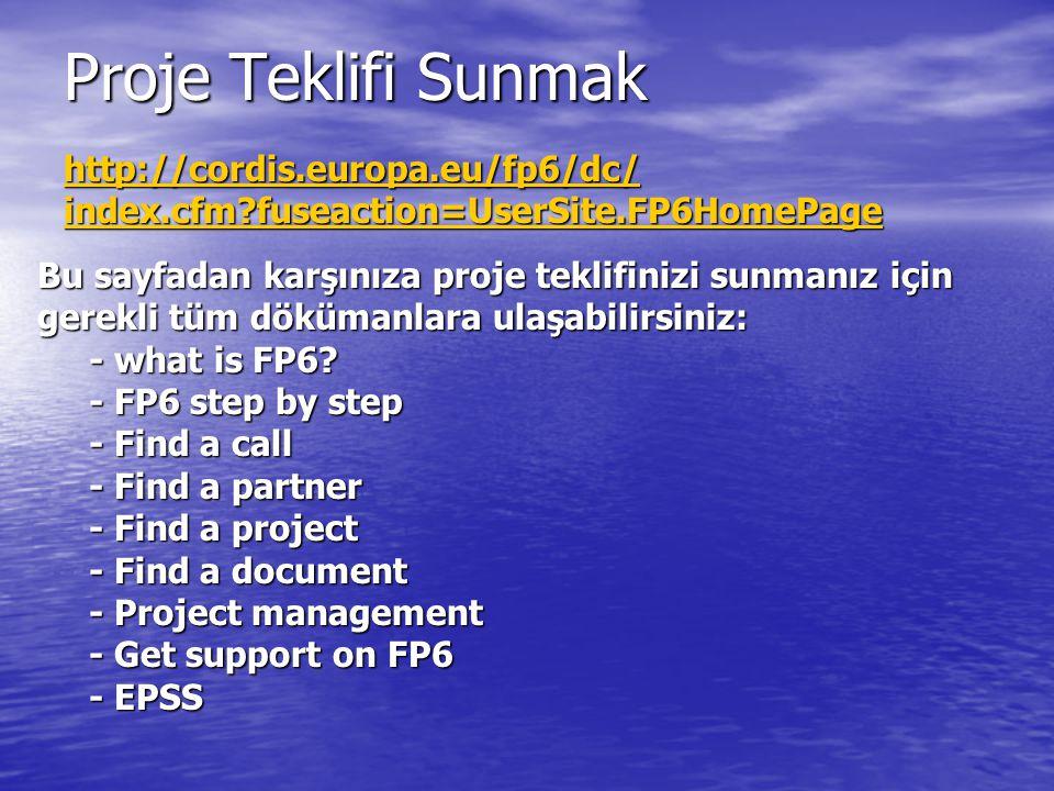 Proje Teklifi Sunmak http://cordis.europa.eu/fp6/dc/ index.cfmindex.cfm?fuseaction=UserSite.FP6HomePage index.cfm Bu sayfadan karşınıza proje teklifinizi sunmanız için gerekli tüm dökümanlara ulaşabilirsiniz: - what is FP6.