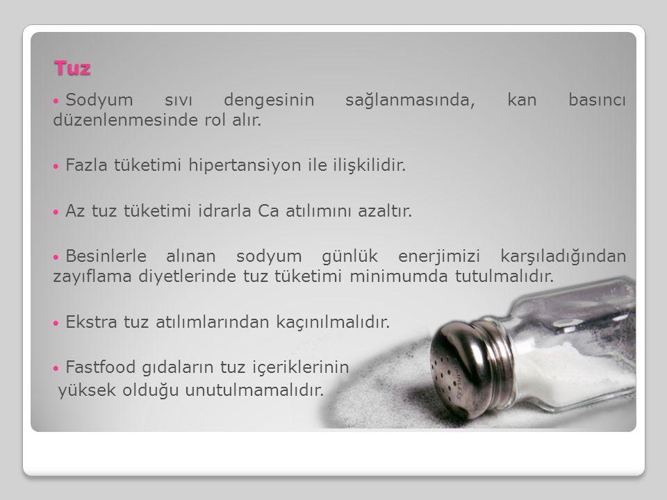 Tuz  Sodyum sıvı dengesinin sağlanmasında, kan basıncı düzenlenmesinde rol alır.