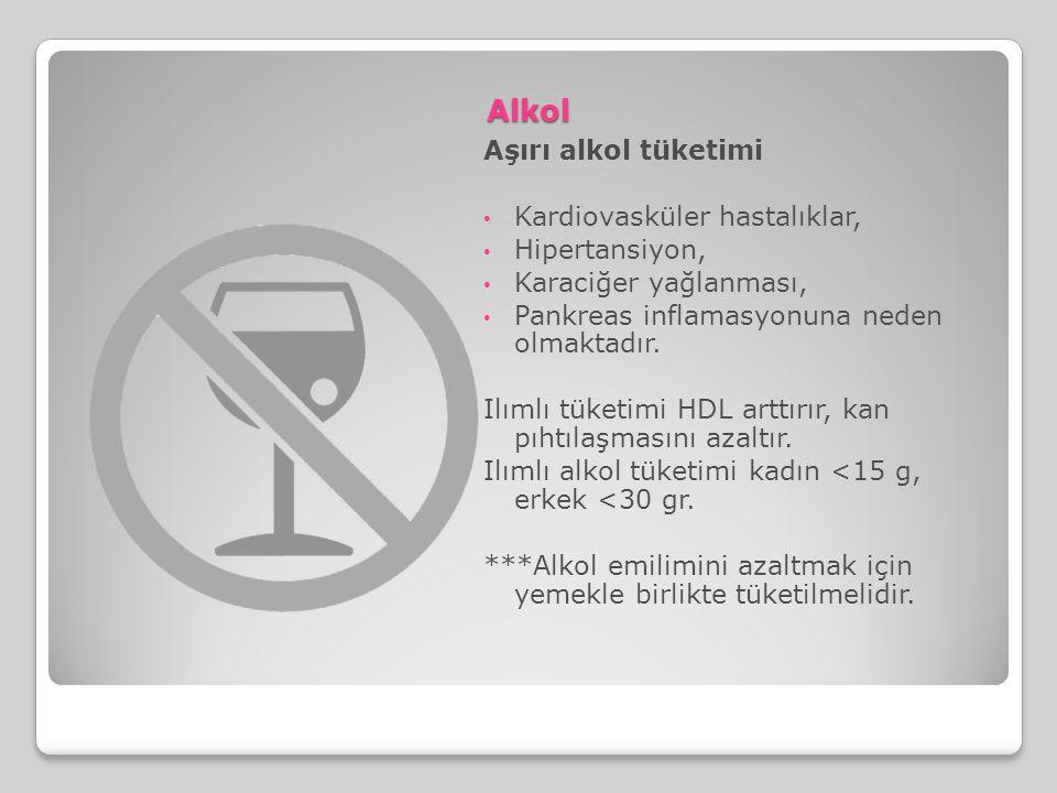 Alkol Aşırı alkol tüketimi • Kardiovasküler hastalıklar, • Hipertansiyon, • Karaciğer yağlanması, • Pankreas inflamasyonuna neden olmaktadır. Ilımlı t