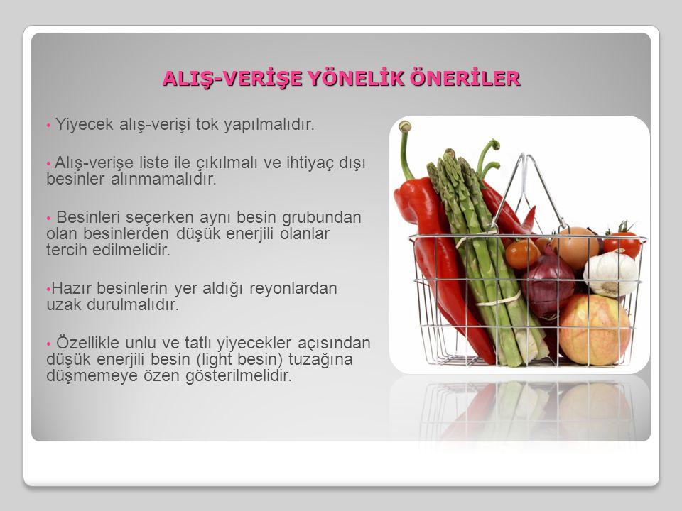 • Yiyecek alış-verişi tok yapılmalıdır. • Alış-verişe liste ile çıkılmalı ve ihtiyaç dışı besinler alınmamalıdır. • Besinleri seçerken aynı besin grub