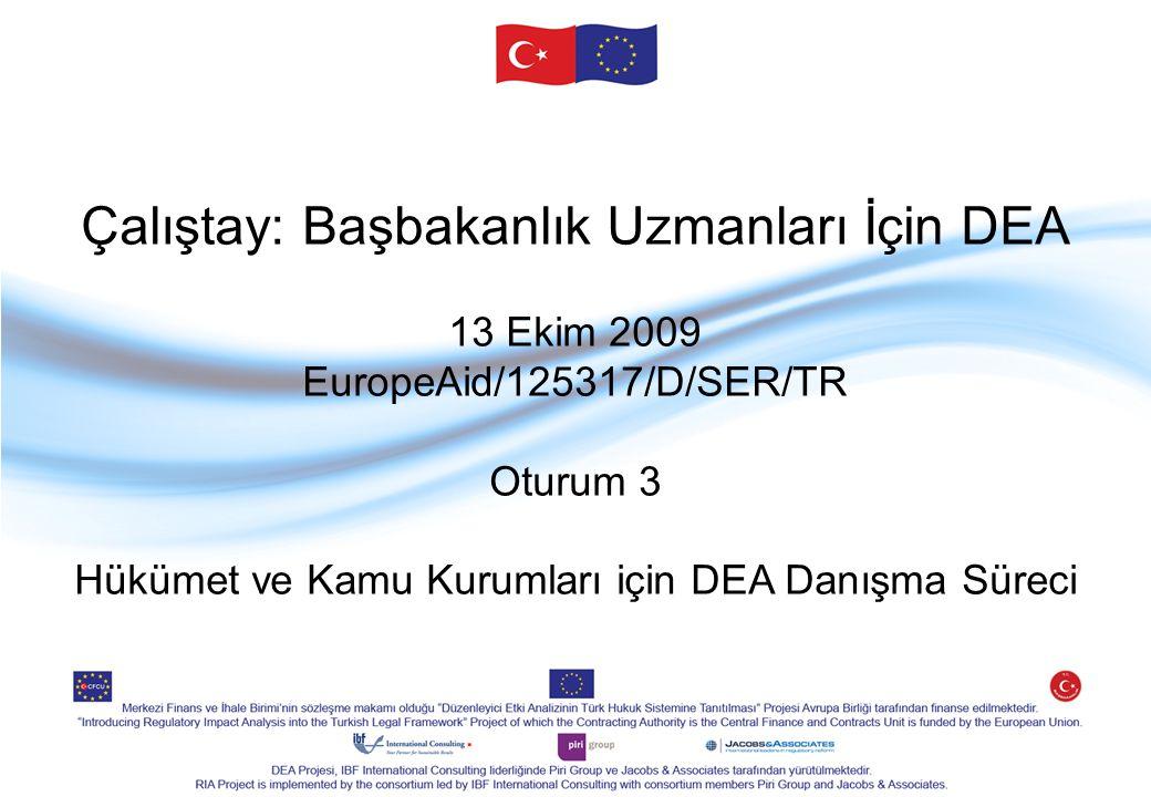Çalıştay: Başbakanlık Uzmanları İçin DEA 13 Ekim 2009 EuropeAid/125317/D/SER/TR Oturum 3 Hükümet ve Kamu Kurumları için DEA Danışma Süreci