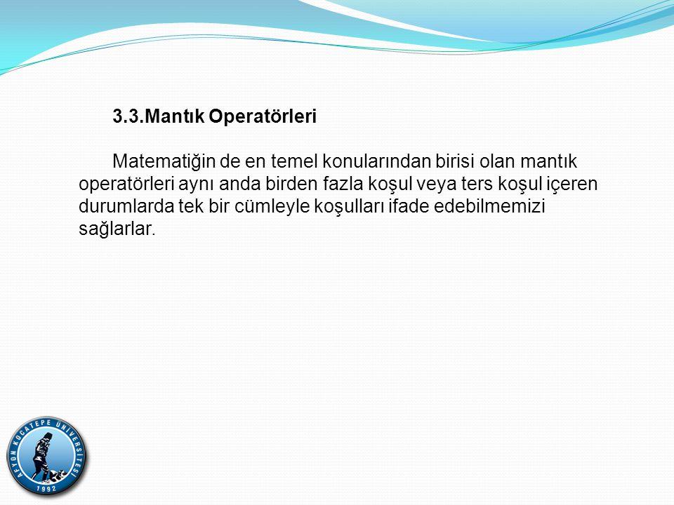 3.3.Mantık Operatörleri Matematiğin de en temel konularından birisi olan mantık operatörleri aynı anda birden fazla koşul veya ters koşul içeren durum