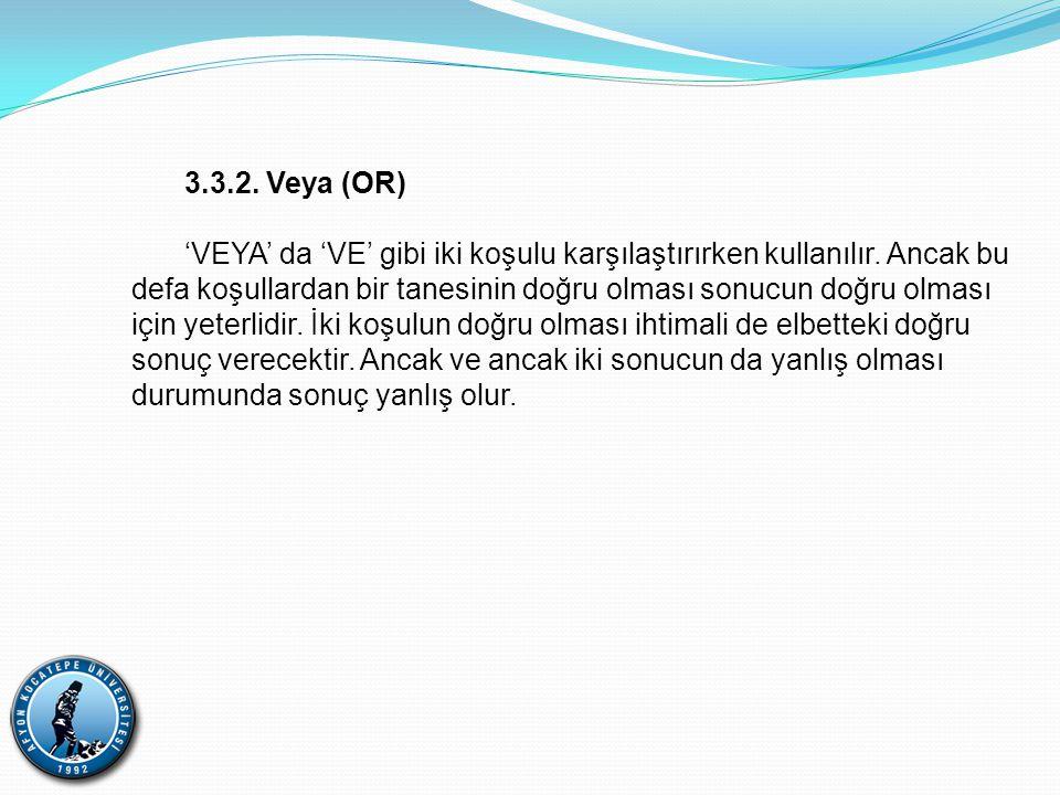 3.3.2. Veya (OR) 'VEYA' da 'VE' gibi iki koşulu karşılaştırırken kullanılır. Ancak bu defa koşullardan bir tanesinin doğru olması sonucun doğru olması