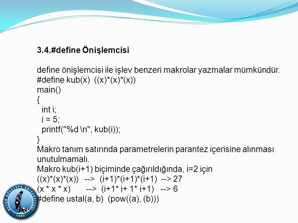 3.4.#define Önişlemcisi define önişlemcisi ile işlev benzeri makrolar yazmalar mümkündür. #define kub(x) ((x)*(x)*(x)) main() { int i; i = 5; printf(