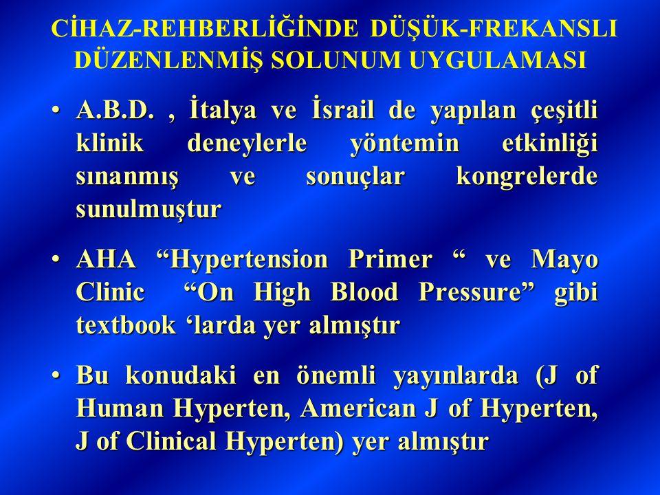 CİHAZ-REHBERLİĞİNDE DÜŞÜK-FREKANSLI DÜZENLENMİŞ SOLUNUM UYGULAMASI •A.B.D., İtalya ve İsrail de yapılan çeşitli klinik deneylerle yöntemin etkinliği sınanmış ve sonuçlar kongrelerde sunulmuştur •AHA Hypertension Primer ve Mayo Clinic On High Blood Pressure gibi textbook 'larda yer almıştır •Bu konudaki en önemli yayınlarda (J of Human Hyperten, American J of Hyperten, J of Clinical Hyperten) yer almıştır