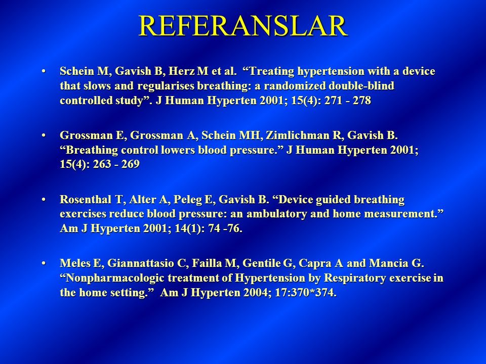 "REFERANSLAR •Schein M, Gavish B, Herz M et al. ""Treating hypertension with a device that slows and regularises breathing: a randomized double-blind co"