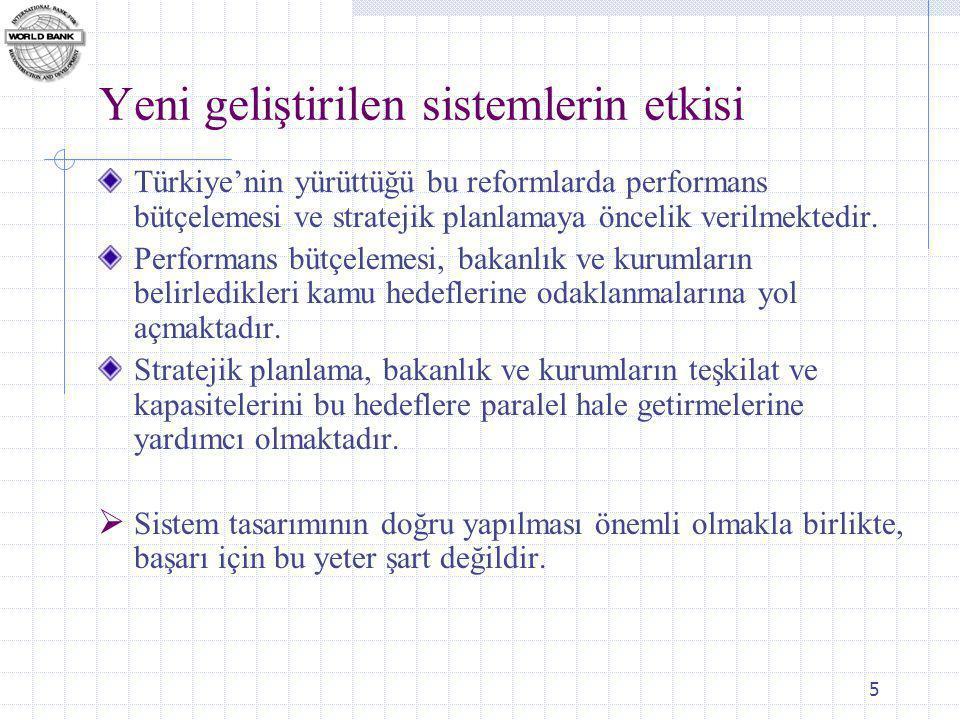 5 Yeni geliştirilen sistemlerin etkisi Türkiye'nin yürüttüğü bu reformlarda performans bütçelemesi ve stratejik planlamaya öncelik verilmektedir.