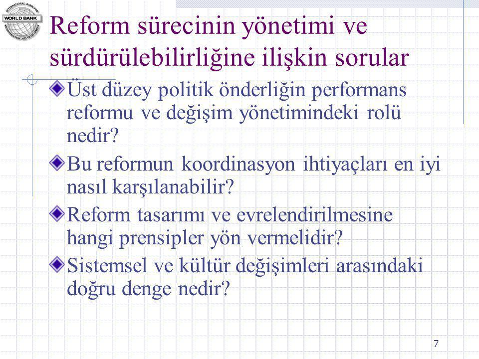 7 Reform sürecinin yönetimi ve sürdürülebilirliğine ilişkin sorular Üst düzey politik önderliğin performans reformu ve değişim yönetimindeki rolü nedir.